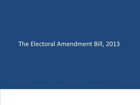 The Electoral Amendment Bill, 2013. Background: Our current PR system  The current electoral system for the National Assembly is a fixed list Proportional.