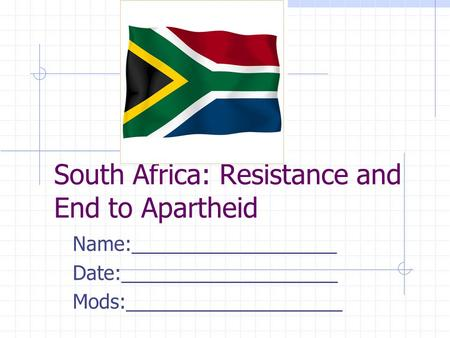 South Africa: Resistance and End to Apartheid Name:___________________ Date:____________________ Mods:____________________.