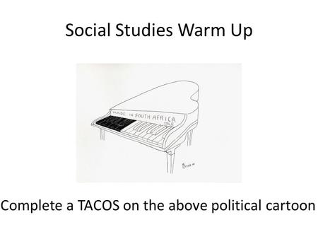 Social Studies Warm Up Complete a TACOS on the above political cartoon.