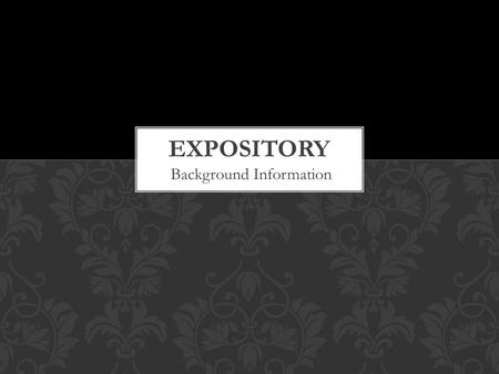 Background Information.  Expository writing seeks to communicate ideas and information to specific audiences and for specific purposes.  It relies on.