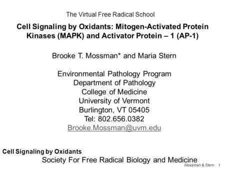 The Virtual Free Radical School Cell Signaling by Oxidants: Mitogen-Activated Protein Kinases (MAPK) and Activator Protein – 1 (AP-1) Brooke T. Mossman*