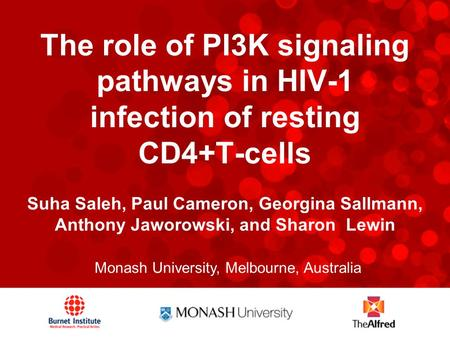 The role of PI3K signaling pathways in HIV-1 infection of resting CD4+T-cells Suha Saleh, Paul Cameron, Georgina Sallmann, Anthony Jaworowski, and Sharon.
