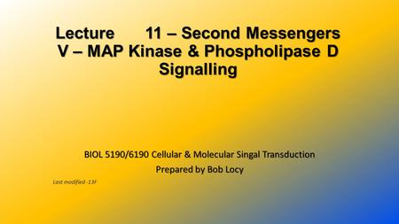 Lecture 11 – Second Messengers V – MAP Kinase & Phospholipase D Signalling BIOL 5190/6190 Cellular & Molecular Singal Transduction Prepared by Bob Locy.