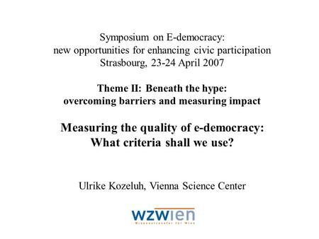 Symposium on E-democracy: new opportunities for enhancing civic participation Strasbourg, 23-24 April 2007 Theme II: Beneath the hype: overcoming barriers.