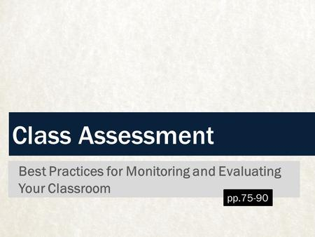 Class Assessment Best Practices for Monitoring and Evaluating Your Classroom pp.75-90.