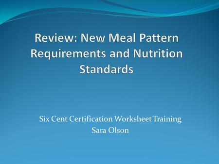 Six Cent Certification Worksheet Training Sara Olson.
