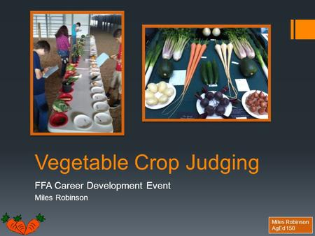 Miles Robinson AgEd 150 Vegetable Crop Judging FFA Career Development Event Miles Robinson.