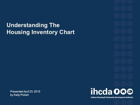 Understanding The Housing Inventory Chart Presented April 23, 2010 by Kelly Pickell.