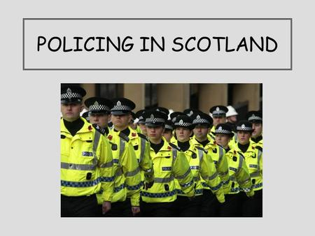 POLICING IN SCOTLAND. Policing in Scotland Aim: Identify the key roles played by the police in Scotland. Success Criteria: You can identify the four key.