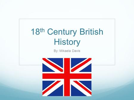 18 th Century British History By: Mikaela Davis. Restoration The Restoration refers to the restoration of the monarchy of Charles II to the throne of.