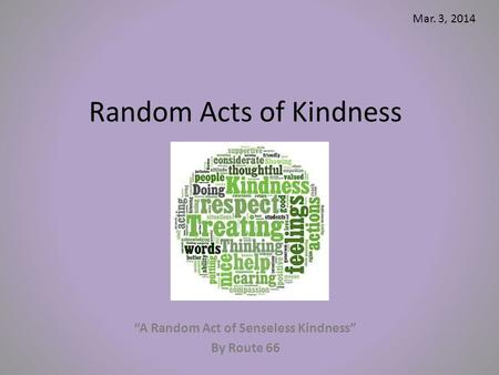 "Random Acts of Kindness ""A Random Act of Senseless Kindness"" By Route 66 Mar. 3, 2014."