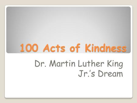 100 Acts of Kindness Dr. Martin Luther King Jr.'s Dream.