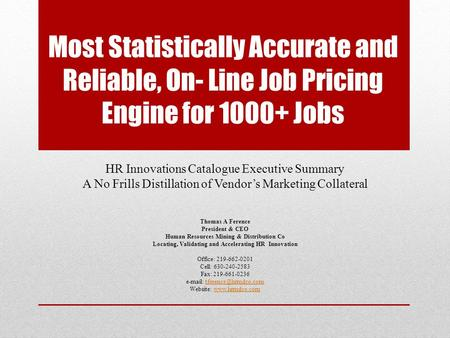 Most Statistically Accurate and Reliable, On- Line Job Pricing Engine for 1000+ Jobs HR Innovations Catalogue Executive Summary A No Frills Distillation.