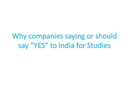 "Why companies saying or should say ""YES"" to India for Studies."