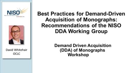 Best Practices for Demand-Driven Acquisition of Monographs: Recommendations of the NISO DDA Working Group Demand Driven Acquisition (DDA) of Monographs.