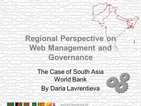 Www.worldbank.org/sar Regional Perspective on Web Management and Governance The Case of South Asia World Bank By Daria Lavrentieva.