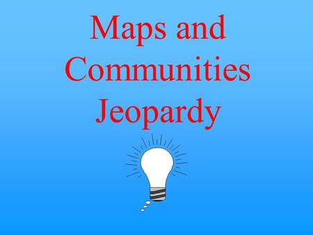Maps and Communities Jeopardy $10 $20 $30 $40 $50 $20 $30 $40 $50 $30 $20 $40 $50 $20 $30 $40 $50 $20 $30 $40 $50 Category 2Category 3Category 4Category.