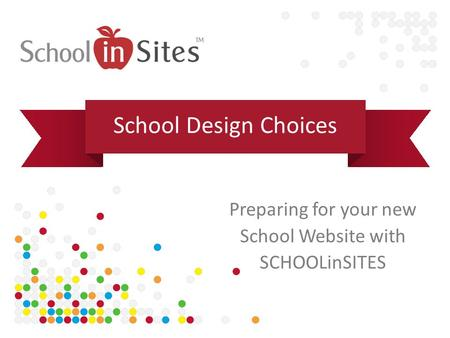 Preparing for your new School Website with SCHOOLinSITES School Design Choices.
