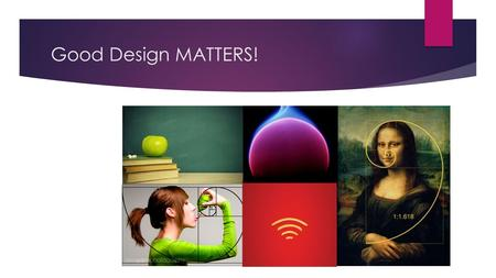 Good Design MATTERS!. Use a TEMPLATE Tell a STORY.