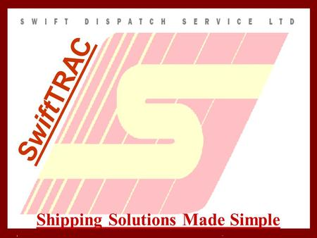Shipping Solutions Made Simple SwiftTRAC. Allows you to specify changes and modify service, weight, pieces, vehicle type, and personalize your order.