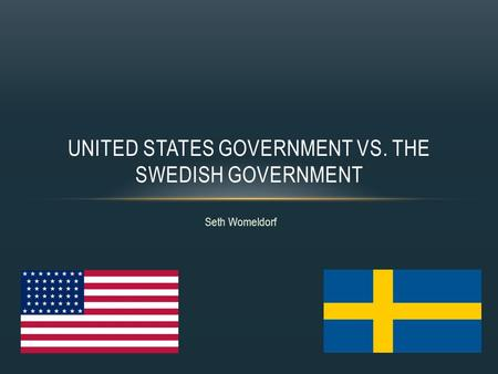 Seth Womeldorf UNITED STATES GOVERNMENT VS. THE SWEDISH GOVERNMENT.