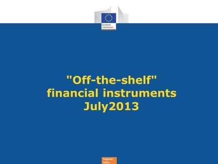 Regional Policy Off-the-shelf financial instruments July2013.