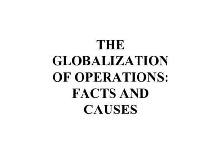 THE GLOBALIZATION OF OPERATIONS: FACTS AND CAUSES.