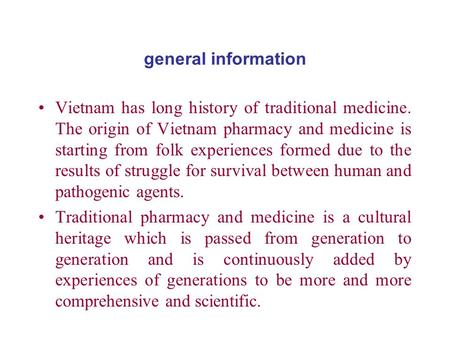 General information Vietnam has long history of traditional medicine. The origin of Vietnam pharmacy and medicine is starting from folk experiences formed.