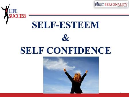 SELF-ESTEEM & SELF CONFIDENCE 1. What is Self Esteem? What is Self Esteem? Self Esteem is defined as appreciation, worth, estimate of value. Self Esteem.