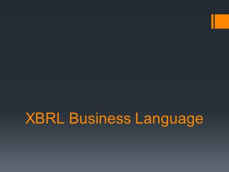 XBRL Business Language. What is XBRL?  XBRL, or eXtensible Business Reporting Language  An extension of XML, or eXtensible Markup Language  The goal.
