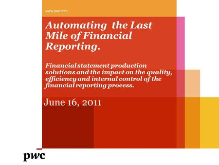 Automating the Last Mile of Financial Reporting. Financial statement production solutions and the impact on the quality, efficiency and internal control.