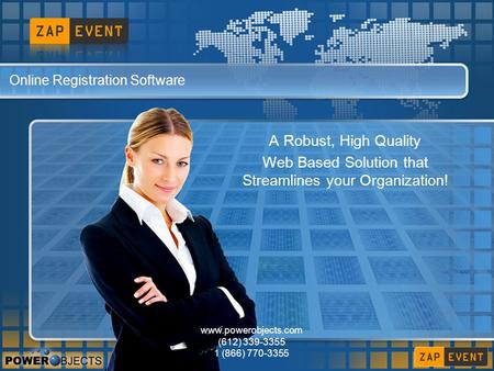 Online Registration Software A Robust, High Quality Web Based Solution that Streamlines your Organization! www.powerobjects.com (612) 339-3355 1 (866)