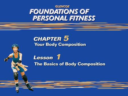 1. 2 The Basics of Body Composition There is no single ideal body weight, size, shape, or body type for everyone.