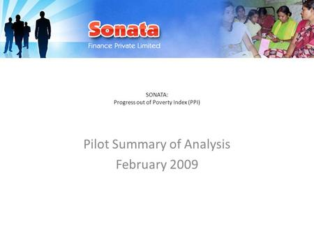 SONATA: Progress out of Poverty Index (PPI) Pilot Summary of Analysis February 2009.