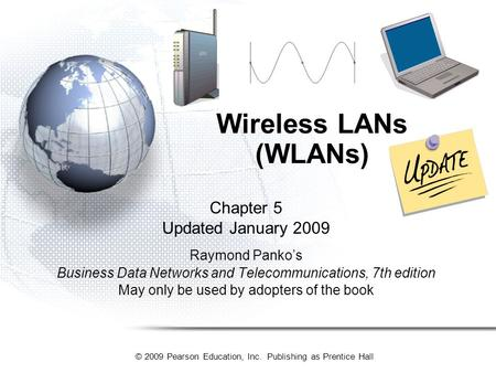 © 2009 Pearson Education, Inc. Publishing as Prentice Hall Chapter 5 Updated January 2009 Raymond Panko's Business Data Networks and Telecommunications,