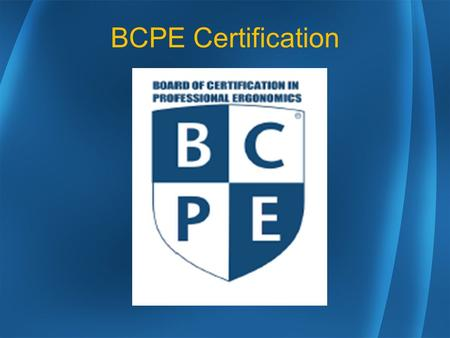 BCPE Certification. Ergonomist The ergonomist matches jobs/actions, systems/products, and environments to the capabilities and limitations of people.