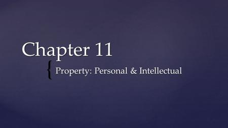 { Chapter 11 Property: Personal & Intellectual. Property Types  Real property: Land and property permanently attached to it  Buildings, fixtures, trees,