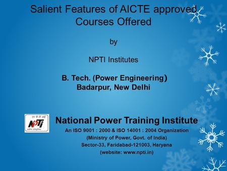National Power Training Institute An ISO 9001 : 2000 & ISO 14001 : 2004 Organization (Ministry of Power, Govt. of India) Sector-33, Faridabad-121003, Haryana.