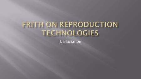 J. Blackmon.  Introduction  The Debate over RTs  Areas for Ethical Debate.