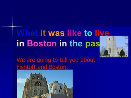 What it was like to live in Boston in the past. We are going to tell you about Fishtoft and Boston.