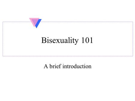 Bisexuality 101 A brief introduction.