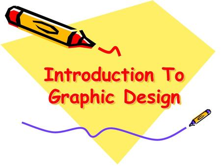 Introduction To Graphic Design. What is graphic design? Graphic design is the process and art of combining text and graphics and communicating an effective.