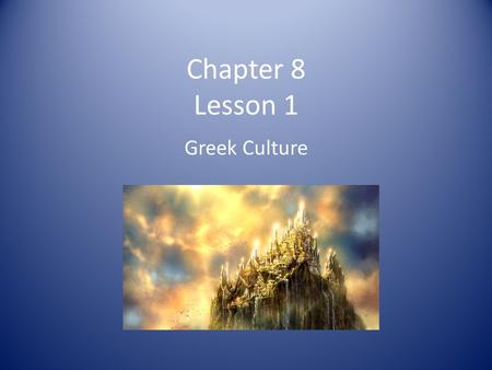 Chapter 8 Lesson 1 Greek Culture. The Olympians Zeus King of the gods Lived on Mount Olympus Controlled the sky and weather and his family of gods Symbol: