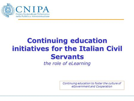 Continuing education initiatives for the Italian Civil Servants Continuing education initiatives for the Italian Civil Servants the role of eLearning Continuing.