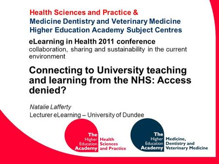 Health Sciences and Practice & Medicine Dentistry and Veterinary Medicine Higher Education Academy Subject Centres Natalie Lafferty Lecturer eLearning.