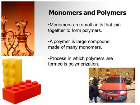 Monomers and Polymers Monomers are small units that join together to form polymers. A polymer is large compound made of many monomers. Process in which.