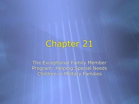 Chapter 21 The Exceptional Family Member Program: Helping Special Needs Children in Military Families.