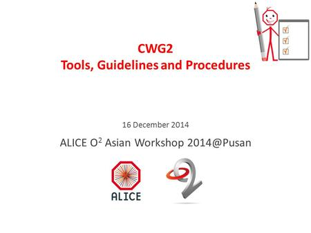 CWG2 Tools, Guidelines and Procedures 16 December 2014 ALICE O 2 Asian Workshop