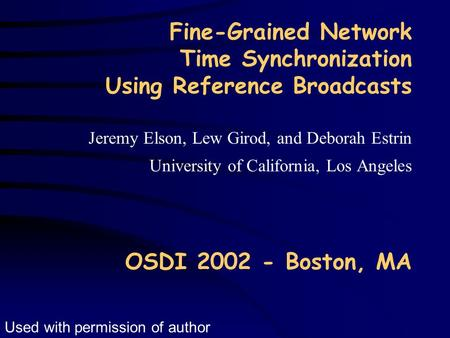 Fine-Grained Network Time Synchronization Using Reference Broadcasts Jeremy Elson, Lew Girod, and Deborah Estrin University of California, Los Angeles.