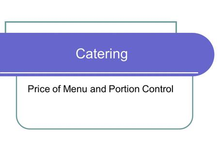 Catering Price of Menu and Portion Control Price of Menu Customers are generally willing to pay a fair price for a fair portion. The price the caterer.